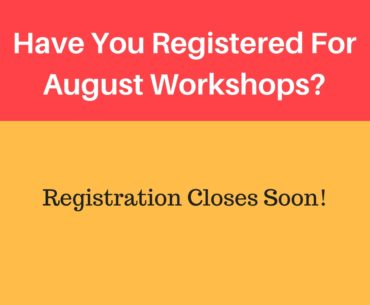 Have You Registered For The August Workshops Yet?